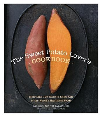 The sweet potato lover's cookbook : more than 100 ways to enjoy one of the world's healthiest foods.