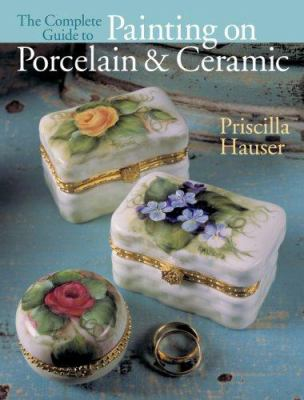 The Complete Guide to Painting on Porcelain and Ceramic