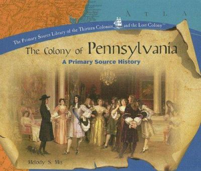 The colony of Pennsylvania :  a primary source history