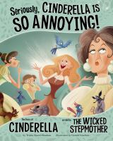 Seriously, Cinderella is so annoying! : the story of Cinderella as told by the wicked stepmother