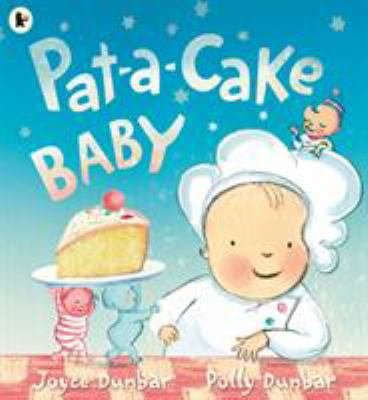 Cover Image for: Pat-a-cake Baby / written by Joyce Dunbar ; illustrated by Polly Dunbar.