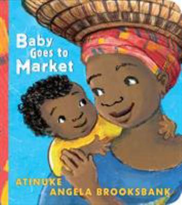 Cover Image for: Baby goes to market / Atinuke, Angela Brooksbank.