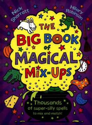 Cover Image for: The big book of magical mix-ups / by Nick Sharratt and Hilary Robinson.