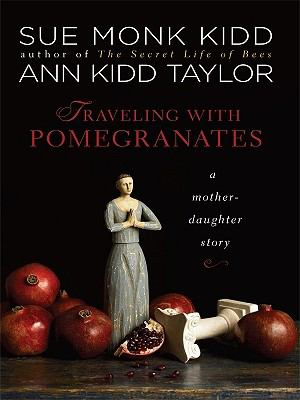 Traveling with pomegranates : a mother-daughter story