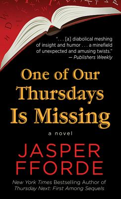One of our Thursdays is missing : a Thursday next novel