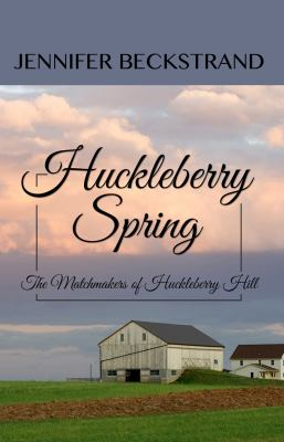 Huckleberry spring : the Matchmakers of Huckelberry Hill
