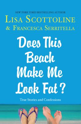 Does this beach make me look fat? : true stories and confessions