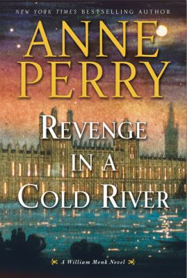 Revenge in a cold river : a William Monk novel
