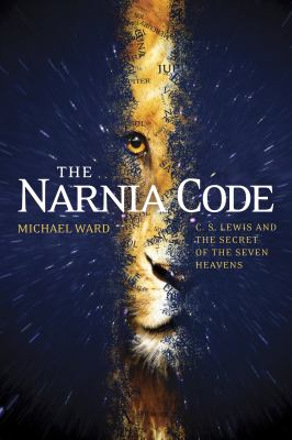 The Narnia code : C.S. Lewis and the secret of the seven heavens