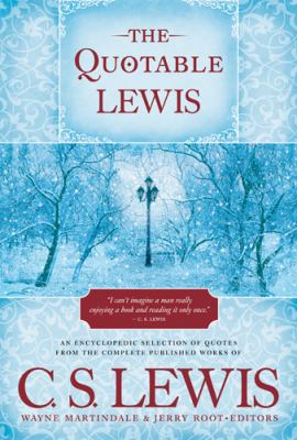 The quotable Lewis : an encyclopedic collection of quotes from the complete published works of C.S. Lewis