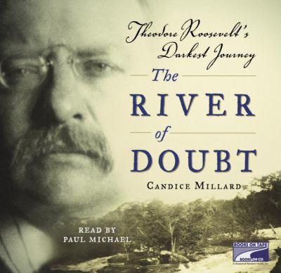 River of doubt: Theodore Roosevelt's darkest journey