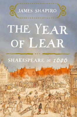 The year of Lear : Shakespeare in 1606