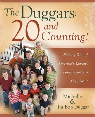 The Duggars: 20 and counting! : raising one of America's largest families-- how they do it