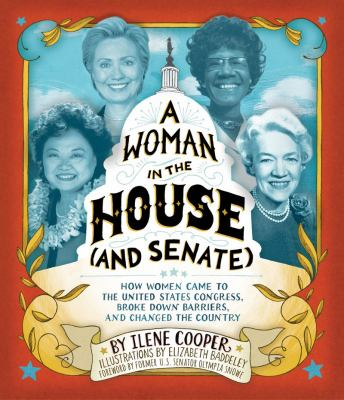A woman in the House and Senate :  how women came to the United States Congress, broke down barriers, and changed the country