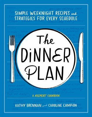 The dinner plan :  simpe weeknight recipes and strategies for every schedule