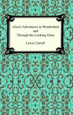 Alice's adventures in Wonderland : and, Through the looking glass.