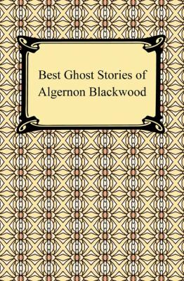 Best ghost stories of Algernon Blackwood : selected with an introduction by E.F. Bleiler