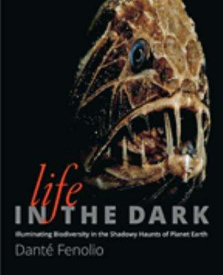 Life in the dark :  illuminating biodiversity in the shadowy haunts of planet earth