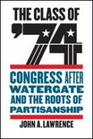 The class of '74 : Congress after Watergate and the roots of partisanship