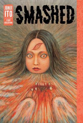 Smashed :  Junji Ito story collection