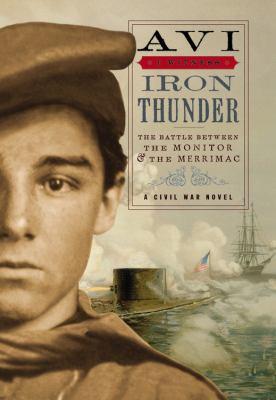 Iron thunder : the battle between the Monitor & the Merrimac : a Civil War novel