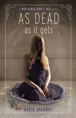 As dead as it gets : a Bad girls don't die novel