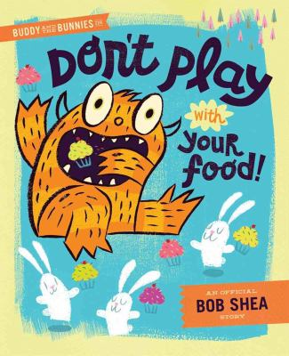 Buddy and the bunnies in : Don't play with your food