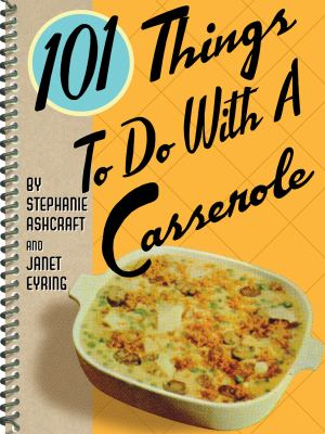 101 Things to Do with a Casserole :.