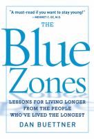 The blue zone : lessons for living longer from the people who've lived the longest