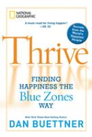 Thrive : finding happiness the Blue Zones way