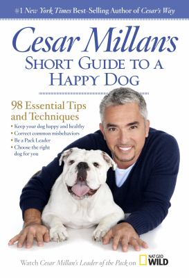 Cesar Millan's short guide to a happy dog [electronic resource] :  98 essential tips and techniques.