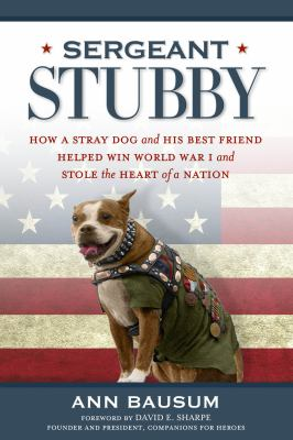 Sergeant Stubby : how a stray dog and his best friend helped win World War I and stole the heart of a nation