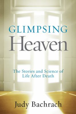 Glimpsing heaven: the stories and science of dying and returning