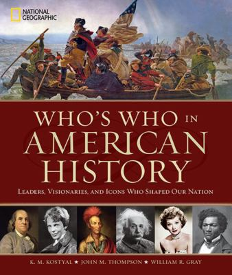 Who's who in American history : leaders, visionaries, and icons who shaped our nation.