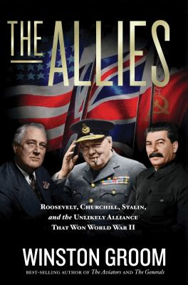 The Allies Roosevelt, Churchill, Stalin, and the Unlikely Alliance That Won World War II