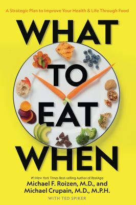 What to eat when :  a strategic plan to improve your health and life through food