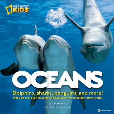 Oceans : dolphins, sharks, penguins, and more! : meet 60 cool sea creatures and explore their amazing watery world