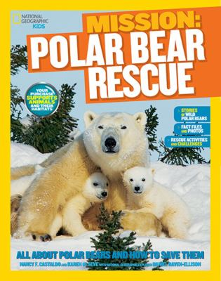 Mission: polar bear rescue : all about polar bears and how to save them
