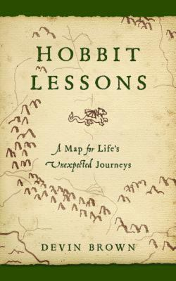 Hobbit lessons :  a map for life's unexpected journeys