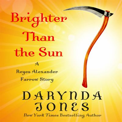 Brighter than the sun : a Reyes Alexander Farrow story