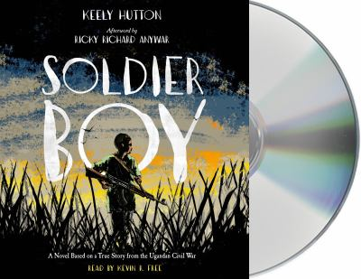 Soldier boy :  a novel based on a true story from the Ugandan civil war