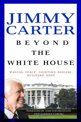 Beyond the White House : [waging peace, fighting disease, building hope]