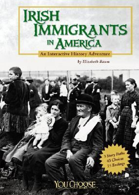 Irish immigrants in America : an interactive history adventure