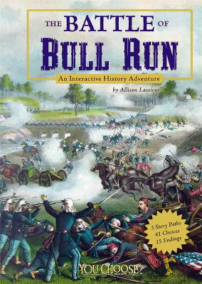 The Battle of Bull Run: an interactive history adventure