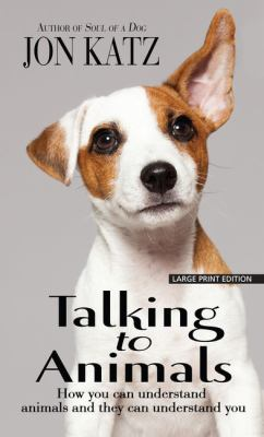 Talking to animals : how you can understand animals and they can understand you