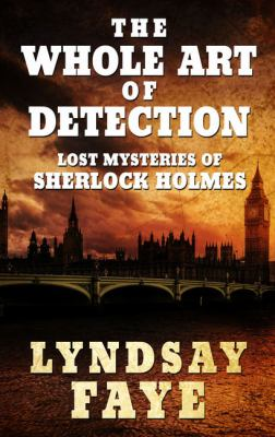 The whole art of detection : lost mysteries of Sherlock Holmes
