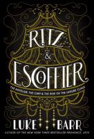 Ritz & Escoffier : the hotelier, the chef, and the rise of the leisure class