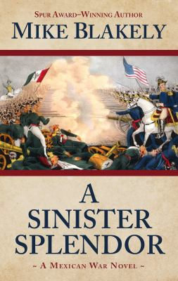A sinister splendor :  a mexican war novel