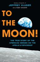 To the moon : the true story of the American heroes on the Apollo 8 spaceship