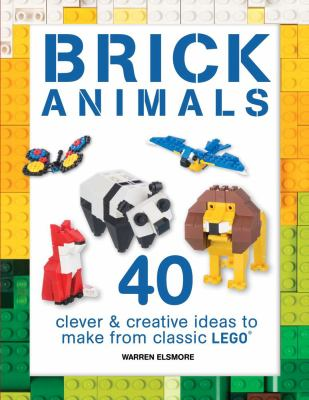 Cover Image for Brick animals : clever and creative ideas to make from classic LEGO